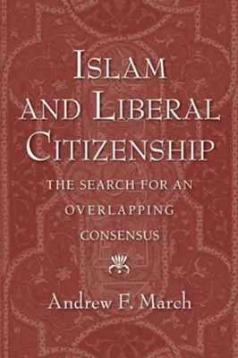 Islam and Liberal Citizenship: The Search for an Overlapping Consensus  -     By: Andrew F. March