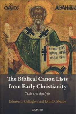The Biblical Canon Lists from Early Christianity: Texts and Analysis  -     By: Edmon L. Gallagher, John D. Meade