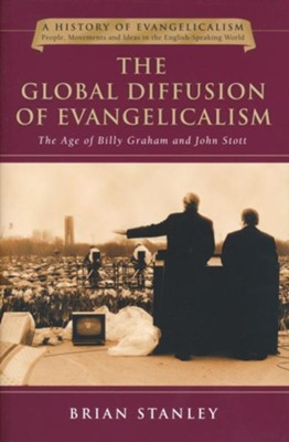 The Global Diffusion of Evangelicalism: The Age of Billy Graham and John Stott  -     By: Brian Stanley
