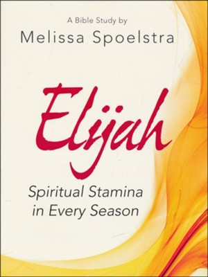 Elijah: Spiritual Stamina in Every Season - Women's Bible Study, Participant Workbook  -     By: Melissa Spoelstra