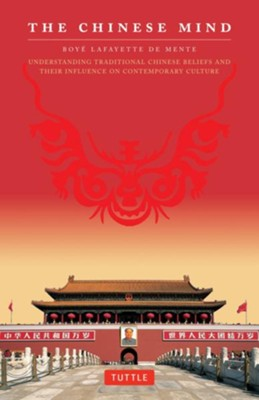 The Chinese Mind: Understanding Traditional Chinese Beliefs and their Influence on Contemporary Culture  -     By: Boye Lafayette De Mente