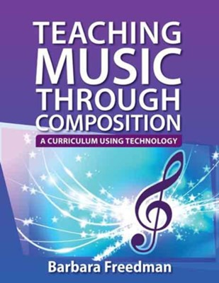 Teaching Music Through Composition: A Curriculum Using Technology  -     By: Barbara Freedman