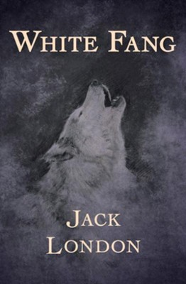 White Fang - eBook  -     By: Jack London