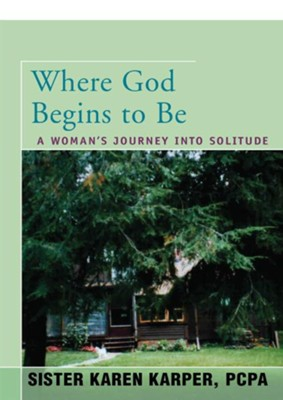 Where God Begins to Be: A Woman's Journey into Solitude / Digital original - eBook  -     By: Karen Fredette