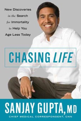 Chasing Life: New Discoveries in the Search for Immortality to Help You Age Less Today - eBook  -     By: Sanjay Gupta