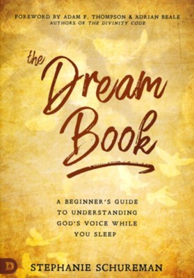Dream Book: A Beginner's Guide to Understanding God's Voice While You Sleep  -     By: Stephanie Schureman