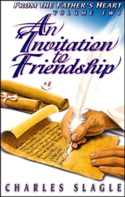 An Invitation to Friendship: More from the Father's Heart, Volume 2  -     By: Charles Slagle