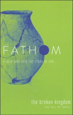 Fathom Bible Studies: The Broken Kingdom (The Fall of Israel), Student Journal  -     By: Bart Patton