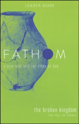 Fathom Bible Studies: The Broken Kingdom, Leader Guide  -     By: Bart Patton