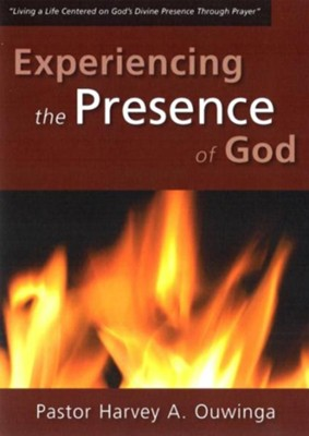 Experiencing the Presence of God  -     By: Harvey Ouwinga