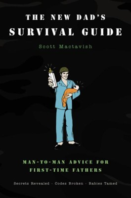 The New Dad's Survival Guide: Man-to-Man Advice for First-Time Fathers - eBook  -     By: Scott Mactavish