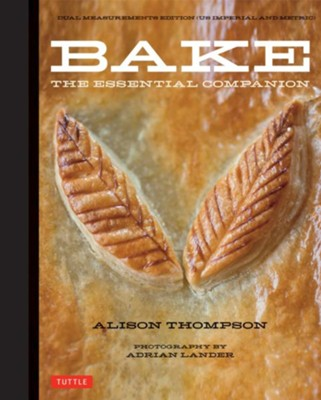 Bake: The Essential Companion  -     By: Alison Thompson
