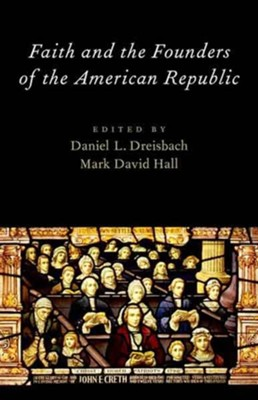 Faith and the Founders of the American Republic  -     By: Daniel L. Dreisbach, Mark David Hall