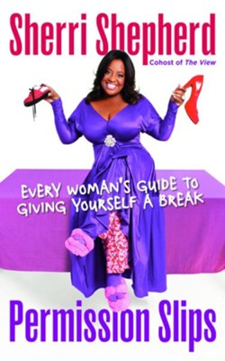 Permission Slips: Every Woman's Guide to Giving Herself a Break - eBook  -     By: Sherri Shepherd, Laurie Kilmartin