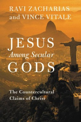 Jesus among Secular Gods: The Countercultural Claims of Christ - eBook  -     By: Ravi Zacharias, Vince Vitale