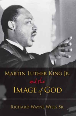 Martin Luther King, Jr., and the Image of God  -     By: Richard W. Wills
