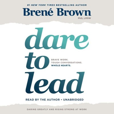 Dare to Lead, Audio CD: Bold Work. Tough Conversations. Whole Hearts.  -     By: Brene Brown