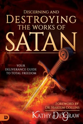 Discerning and Destroying the Works of Satan: Your Deliverance Guide to Total Freedom  -     By: Kathy DeGraw