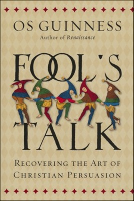 Fool's Talk: Recovering the Art of Christian Persuasion (Paperback)   -     By: Os Guinness