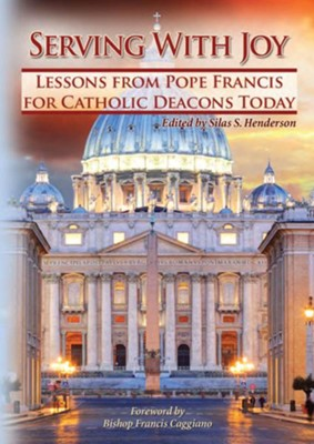Serving With Joy: Lessons From Pope Francis for Catholic Deacons Today - eBook  -     By: Greg Kandra, William T. Ditewig, Father Frank DeSanio