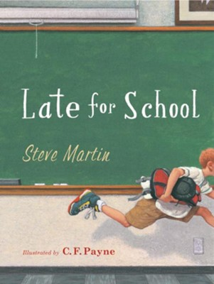 Late for School - eBook  -     By: Steve Martin     Illustrated By: C.F. Payne