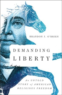 Demanding Liberty: An Untold Story of American Religious Freedom  -     By: Brandon O'Brien