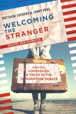 Welcoming the Stranger: Justice, Compassion & Truth in the Immigration Debate  -     By: Matthew Soerens, Jenny Yang
