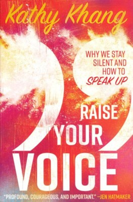 Raise Your Voice: Why We Stay Silent and How to Speak Up  -     By: Kathy Khang