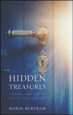 Hidden Treasures: Finding Hope at the End of the Journey  -     By: Robin Bertram