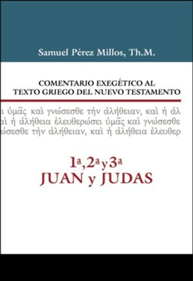 Comentario Exegetico al Texto Griego del N.T. 1-3 Juan y Judas, 1, 2, 3 John and Jude Exegetical Commentary on the Greek Text of the New Testament  -     By: Samuel Perez Millos