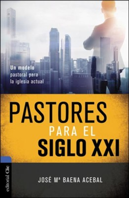 Pastores Para el siglo XXI(Pastors for the 21st Century  -     By: Jose Maria Baena