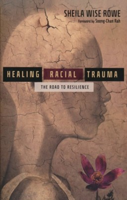 Healing Racial Trauma: The Road to Resilience  -     By: Sheila Wise Rowe