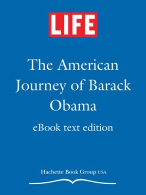 The American Journey of Barack Obama, eBook text edition - eBook  -     By: The Editors of Life Magazine