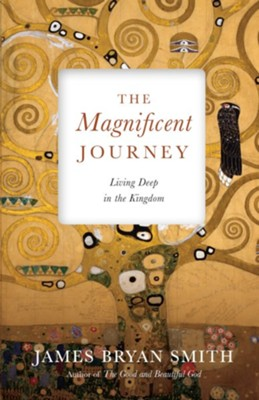 The Magnificent Journey: Living Deep in the Kingdom  -     By: James Bryan Smith