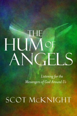 The Hum of Angels: Listening for the Messengers of God Around Us - eBook  -     By: Scot McKnight