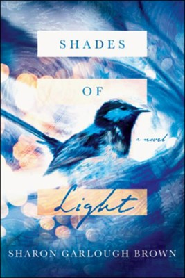 Shades of Light: A Novel  -     By: Sharon Garlough Brown