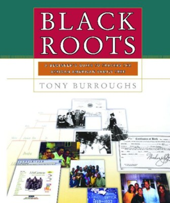 Black Roots: A Beginner's Guide to Tracing the  African American Family Tree  -     By: Tony Burroughs