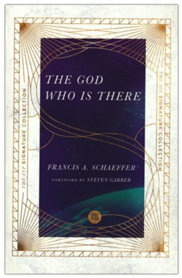 The God Who Is There  -     By: Francis A. Schaeffer