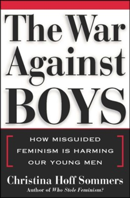 The War Against Boys: How Misguided Feminism is Harming our Young Men  -     By: Christian Hoff Sommers