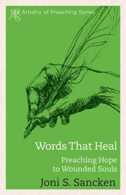 Words That Heal: Preaching Hope to Wounded Souls  -     By: Joni S. Sancken