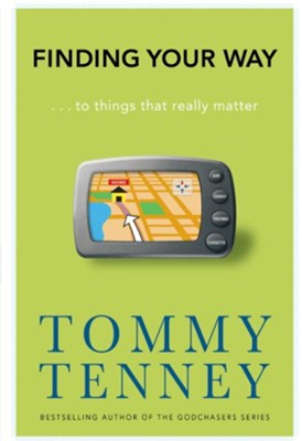 Finding Your Way: ... to Things that Really Matter - eBook  -     By: Tommy Tenney