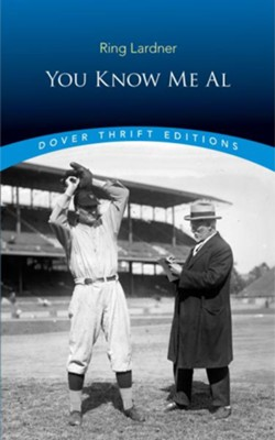 You Know Me, Al   -     By: Ring Lardner