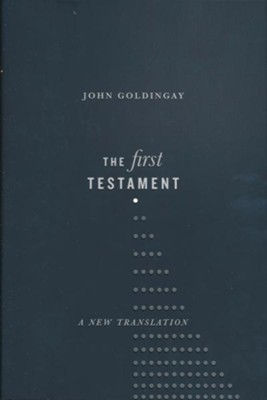 The First Testament: A New Translation  -     By: John Goldingay