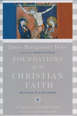 Foundations of the Christian Faith: A Comprehensive and Readable Theology, Revised & Expanded  -     By: James Montgomery Boice