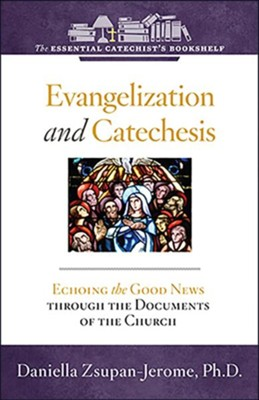 Evangelization and Catechesis: Echoing the Good News Through the Documents of the Church  -     By: Daniella Zsupan-Jerome