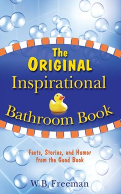 The Original Inspirational Bathroom Book: Facts, Stories, and Humor from the Good Book - eBook  -     By: W.B. Freeman
