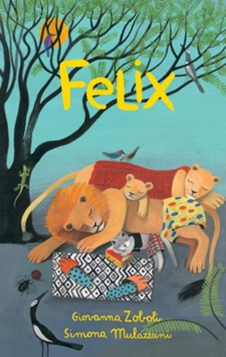 Felix  -     By: Giovanna Zoboli     Illustrated By: Simona Mulazzani