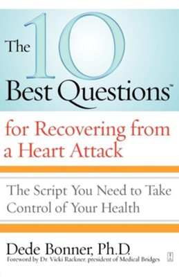 The 10 Best Questions for Recovering from a Heart Attack: The Script You Need to Take Control of Your Health - eBook  -     By: Dede Bonner