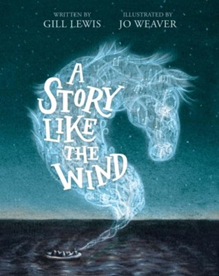 A Story Like the Wind  -     By: Gil Lewis     Illustrated By: Jo Weaver