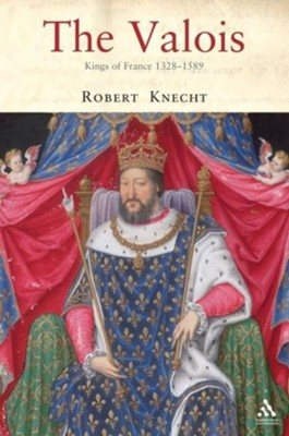The Valois: Kings of France 1328-1589  -     By: Robert Knecht
